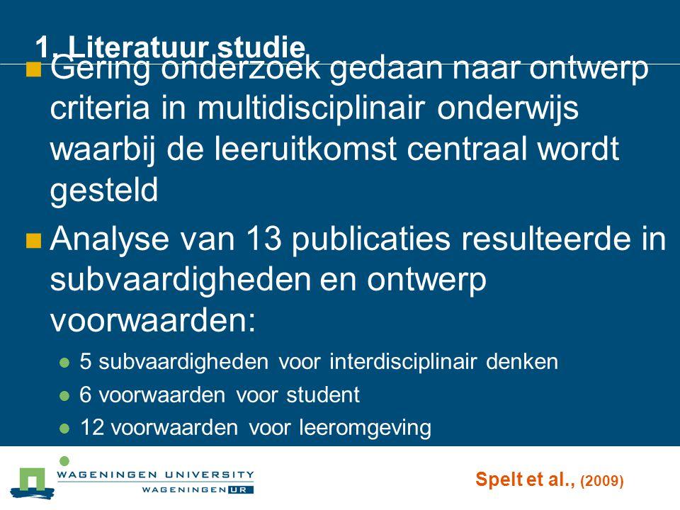 1. Literatuur studie Gering onderzoek gedaan naar ontwerp criteria in multidisciplinair onderwijs waarbij de leeruitkomst centraal wordt gesteld Analy