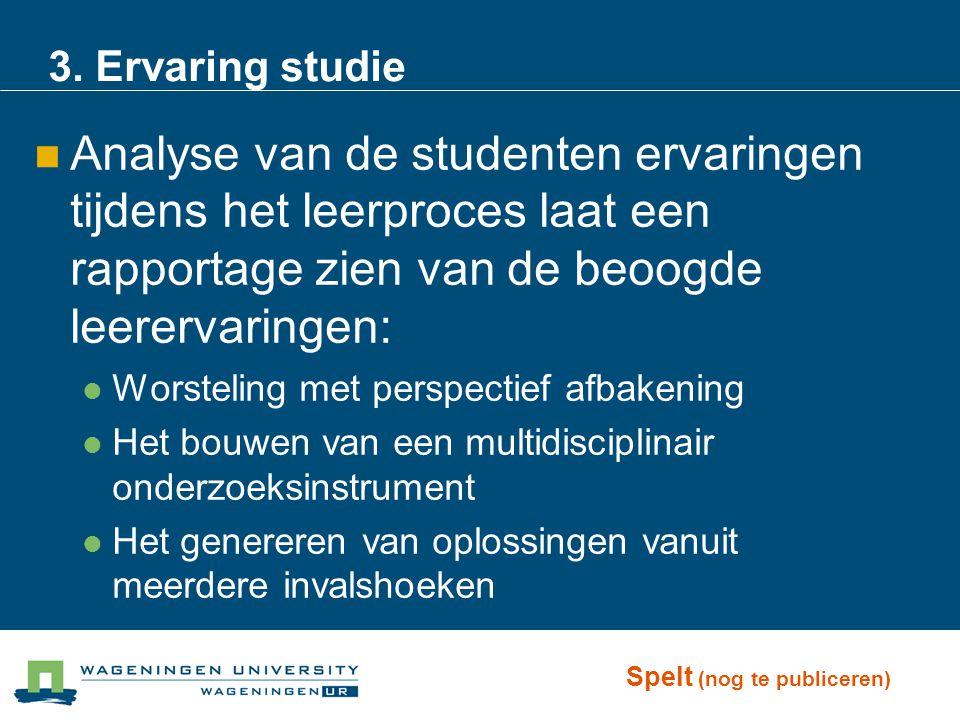3. Ervaring studie Analyse van de studenten ervaringen tijdens het leerproces laat een rapportage zien van de beoogde leerervaringen: Worsteling met p
