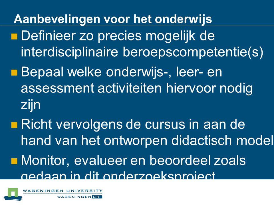 Aanbevelingen voor het onderwijs Definieer zo precies mogelijk de interdisciplinaire beroepscompetentie(s) Bepaal welke onderwijs-, leer- en assessmen