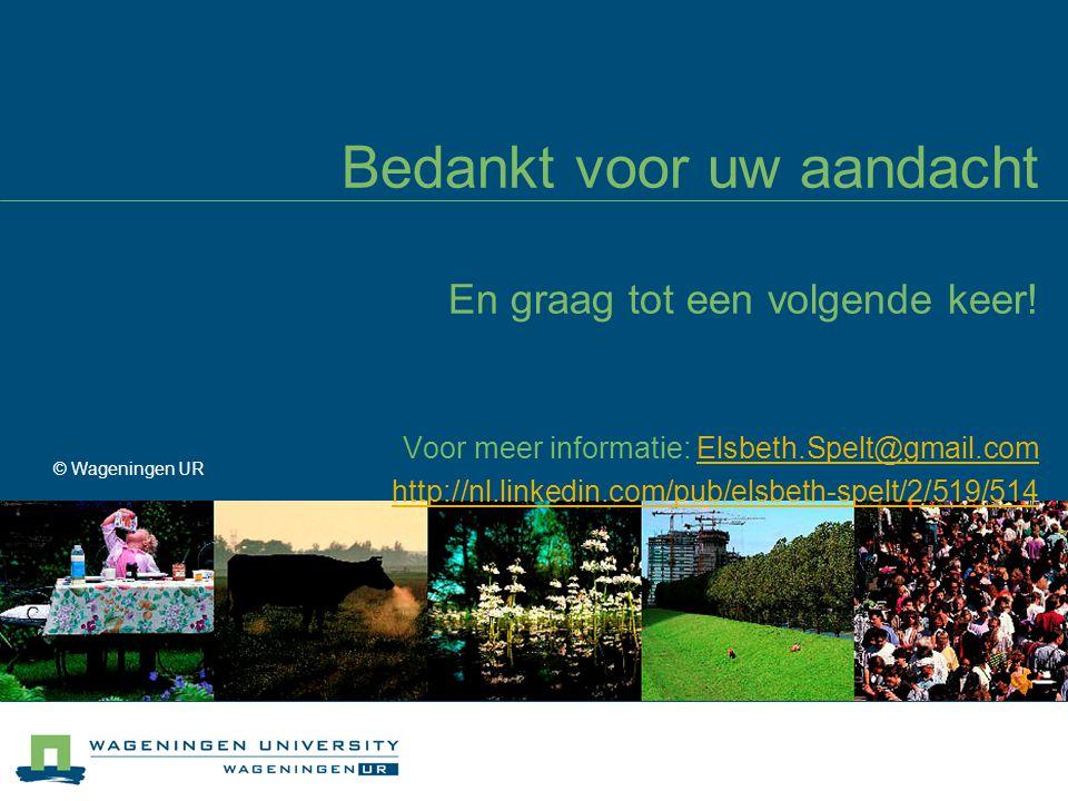 Bedankt voor uw aandacht En graag tot een volgende keer! Voor meer informatie: Elsbeth.Spelt@gmail.com http://nl.linkedin.com/pub/elsbeth-spelt/2/519/
