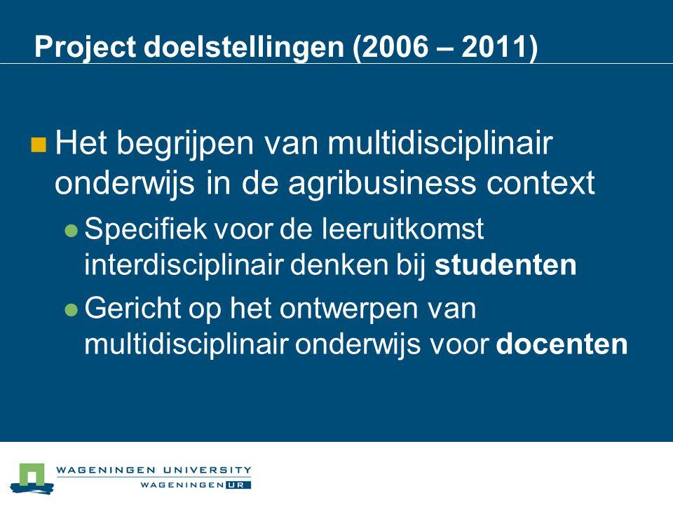 Project doelstellingen (2006 – 2011) Het begrijpen van multidisciplinair onderwijs in de agribusiness context Specifiek voor de leeruitkomst interdisc