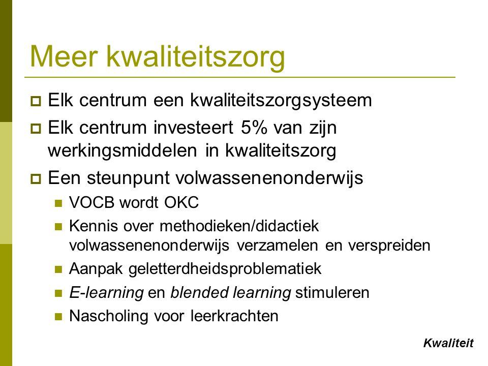 Meer kwaliteitszorg  Elk centrum een kwaliteitszorgsysteem  Elk centrum investeert 5% van zijn werkingsmiddelen in kwaliteitszorg  Een steunpunt vo