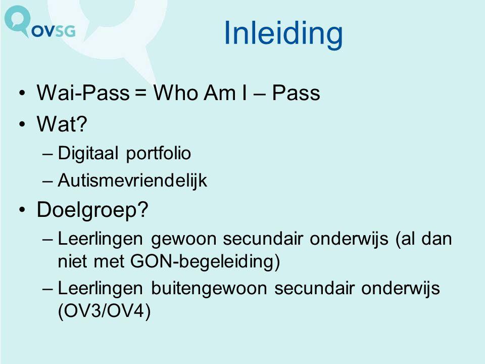 Wai-Pass = Who Am I – Pass Wat? –Digitaal portfolio –Autismevriendelijk Doelgroep? –Leerlingen gewoon secundair onderwijs (al dan niet met GON-begelei