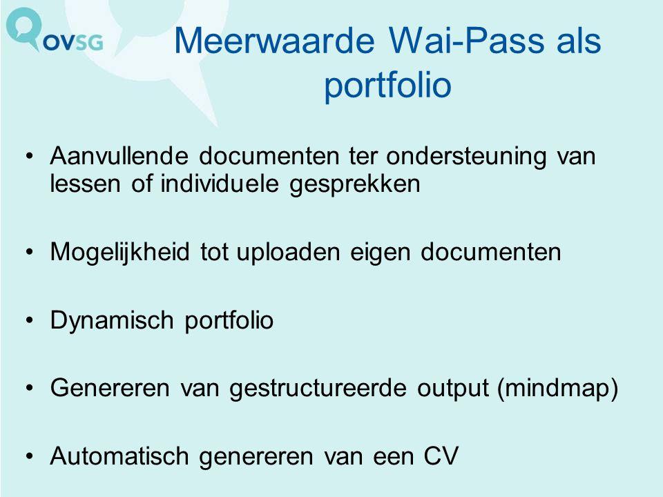 Meerwaarde Wai-Pass als portfolio Aanvullende documenten ter ondersteuning van lessen of individuele gesprekken Mogelijkheid tot uploaden eigen docume