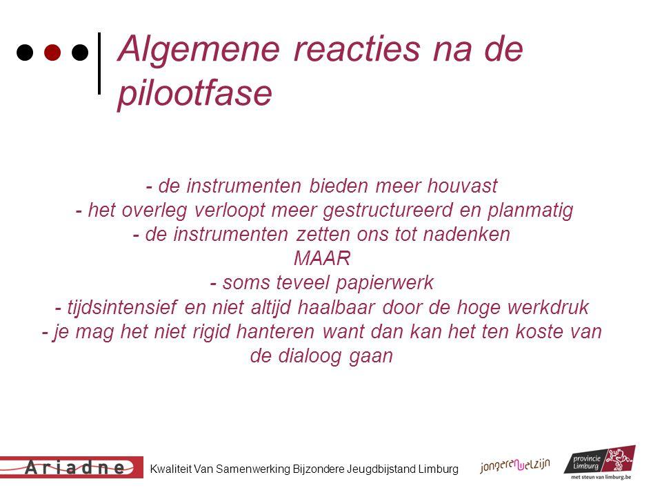 Kwaliteit Van Samenwerking Bijzondere Jeugdbijstand Limburg Algemene reacties na de pilootfase - de instrumenten bieden meer houvast - het overleg ver