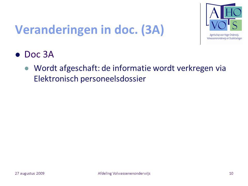 27 augustus 2009Afdeling Volwassenenonderwijs10 Veranderingen in doc. (3A) Doc 3A Wordt afgeschaft: de informatie wordt verkregen via Elektronisch per