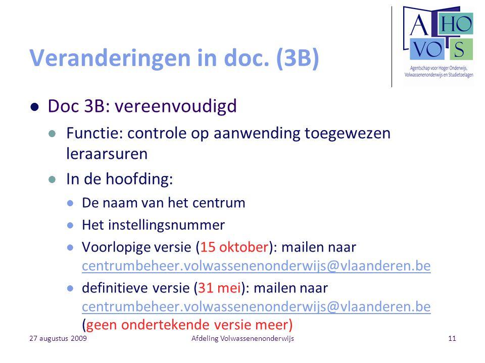 27 augustus 2009Afdeling Volwassenenonderwijs11 Veranderingen in doc. (3B) Doc 3B: vereenvoudigd Functie: controle op aanwending toegewezen leraarsure