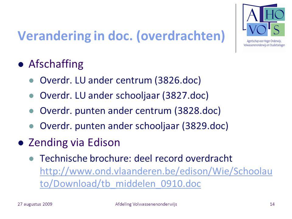 27 augustus 2009Afdeling Volwassenenonderwijs14 Verandering in doc. (overdrachten) Afschaffing Overdr. LU ander centrum (3826.doc) Overdr. LU ander sc