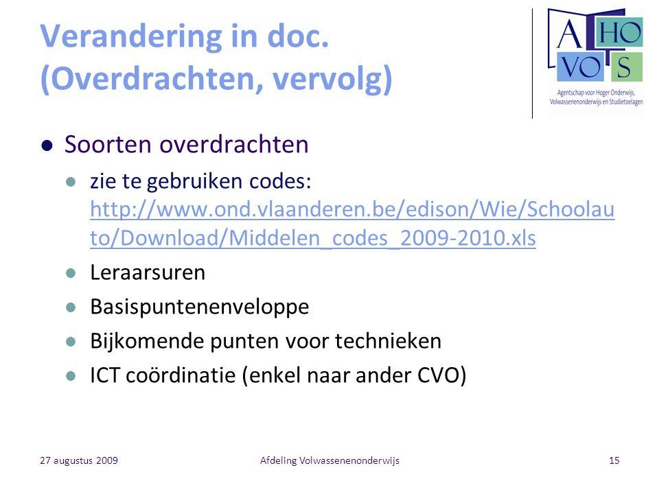 27 augustus 2009Afdeling Volwassenenonderwijs15 Verandering in doc. (Overdrachten, vervolg) Soorten overdrachten zie te gebruiken codes: http://www.on