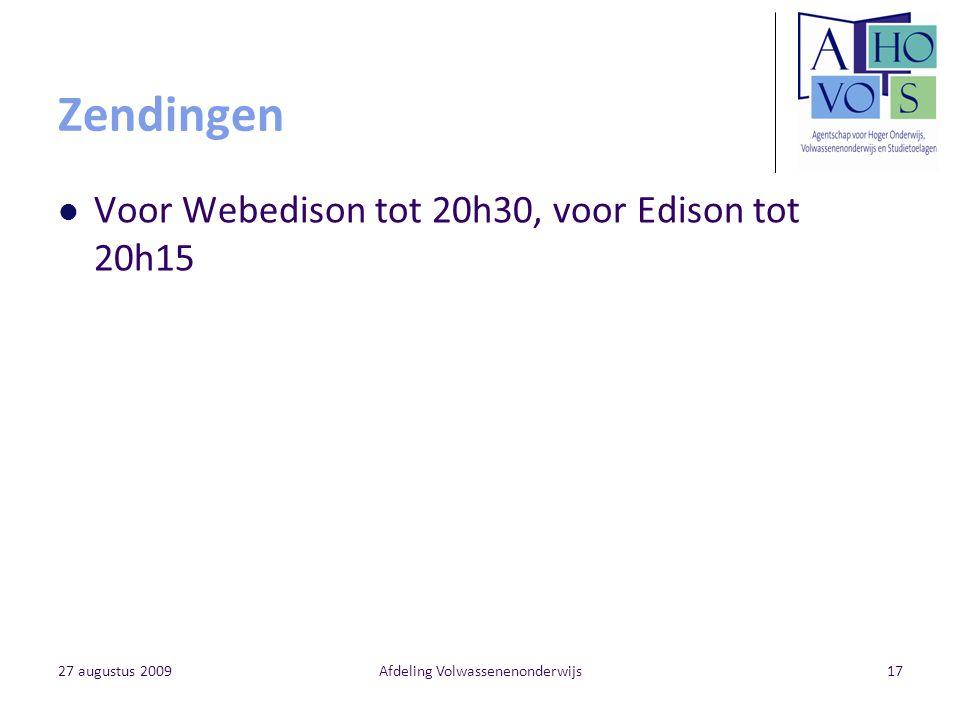 27 augustus 2009Afdeling Volwassenenonderwijs17 Zendingen Voor Webedison tot 20h30, voor Edison tot 20h15