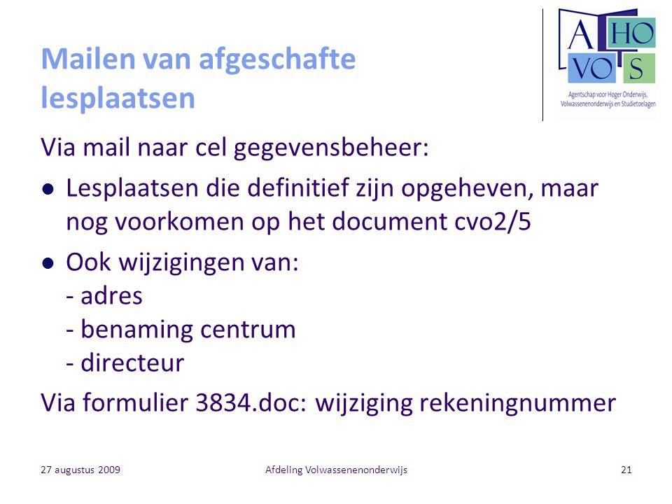 27 augustus 2009Afdeling Volwassenenonderwijs21 Mailen van afgeschafte lesplaatsen Via mail naar cel gegevensbeheer: Lesplaatsen die definitief zijn o