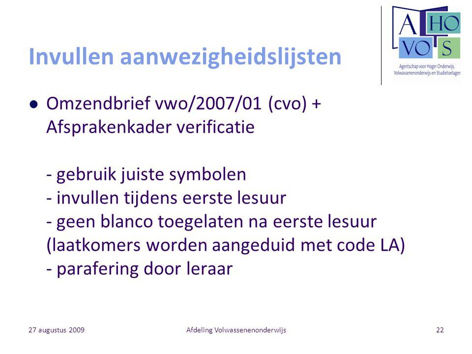 27 augustus 2009Afdeling Volwassenenonderwijs22 Invullen aanwezigheidslijsten Omzendbrief vwo/2007/01 (cvo) + Afsprakenkader verificatie - gebruik jui