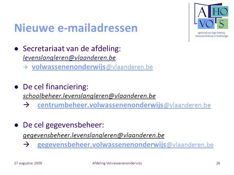 27 augustus 2009Afdeling Volwassenenonderwijs26 Nieuwe e-mailadressen Secretariaat van de afdeling: levenslangleren@vlaanderen.be  volwassenenonderwi
