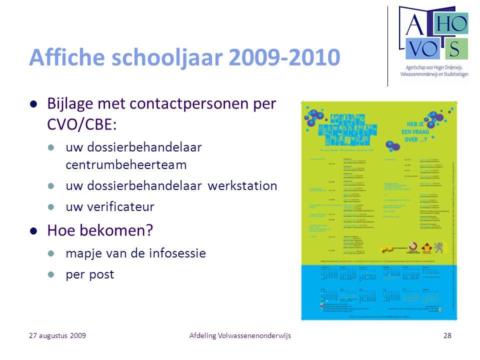 27 augustus 2009Afdeling Volwassenenonderwijs28 Affiche schooljaar 2009-2010 Bijlage met contactpersonen per CVO/CBE: uw dossierbehandelaar centrumbeh