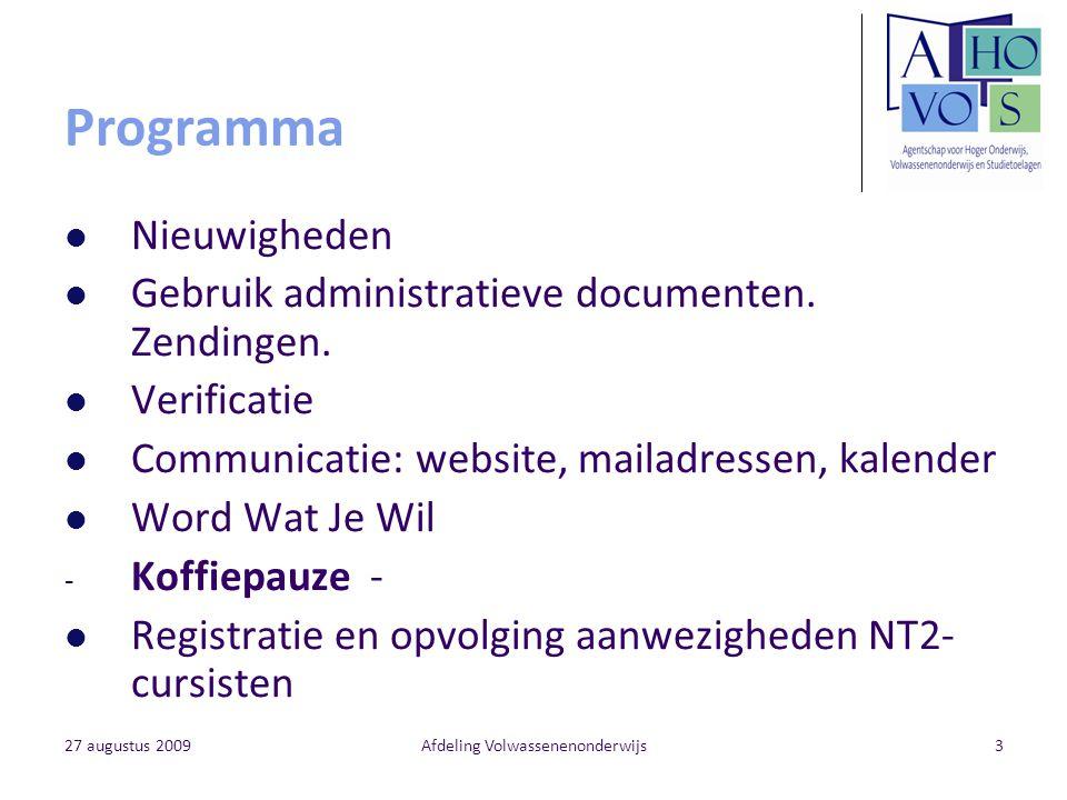 27 augustus 2009Afdeling Volwassenenonderwijs3 Programma Nieuwigheden Gebruik administratieve documenten. Zendingen. Verificatie Communicatie: website