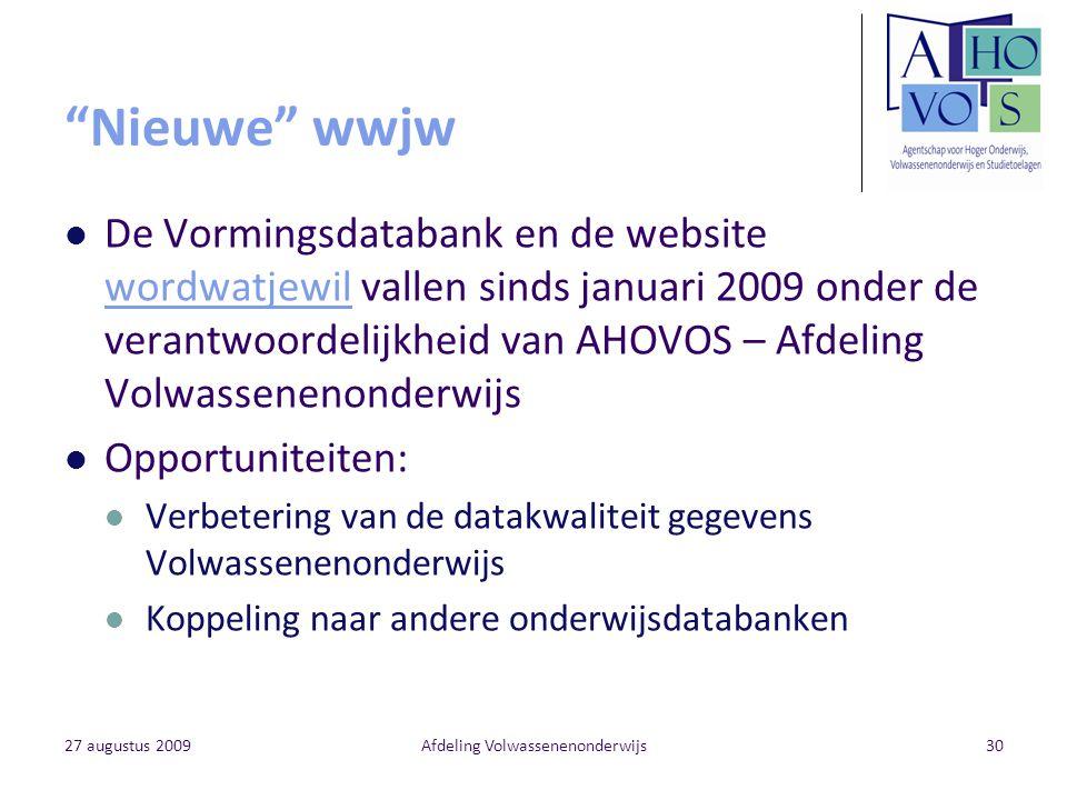 """27 augustus 2009Afdeling Volwassenenonderwijs30 """"Nieuwe"""" wwjw De Vormingsdatabank en de website wordwatjewil vallen sinds januari 2009 onder de verant"""