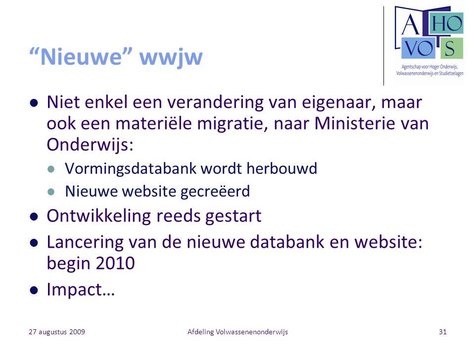 """27 augustus 2009Afdeling Volwassenenonderwijs31 """"Nieuwe"""" wwjw Niet enkel een verandering van eigenaar, maar ook een materiële migratie, naar Ministeri"""
