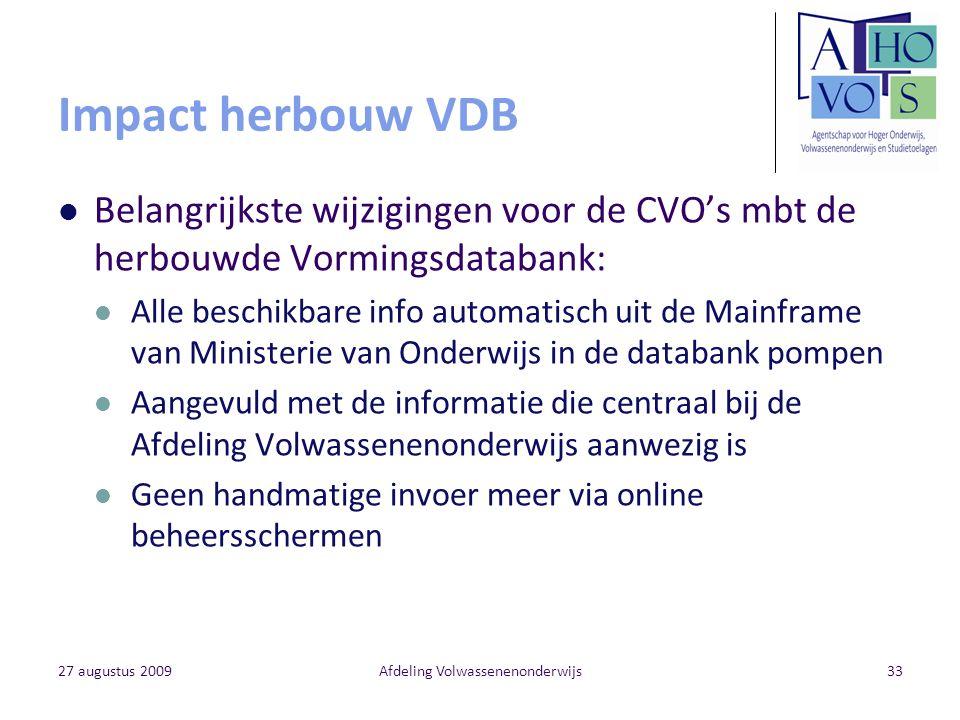 27 augustus 2009Afdeling Volwassenenonderwijs33 Impact herbouw VDB Belangrijkste wijzigingen voor de CVO's mbt de herbouwde Vormingsdatabank: Alle bes