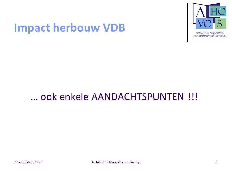 27 augustus 2009Afdeling Volwassenenonderwijs36 Impact herbouw VDB … ook enkele AANDACHTSPUNTEN !!!