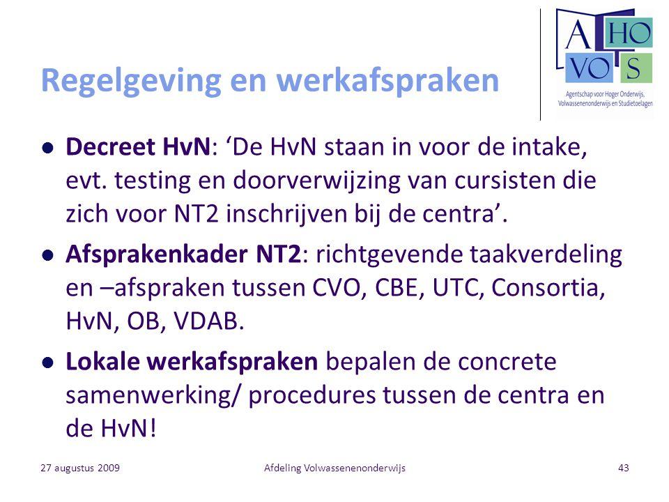 27 augustus 2009Afdeling Volwassenenonderwijs43 Regelgeving en werkafspraken Decreet HvN: 'De HvN staan in voor de intake, evt. testing en doorverwijz