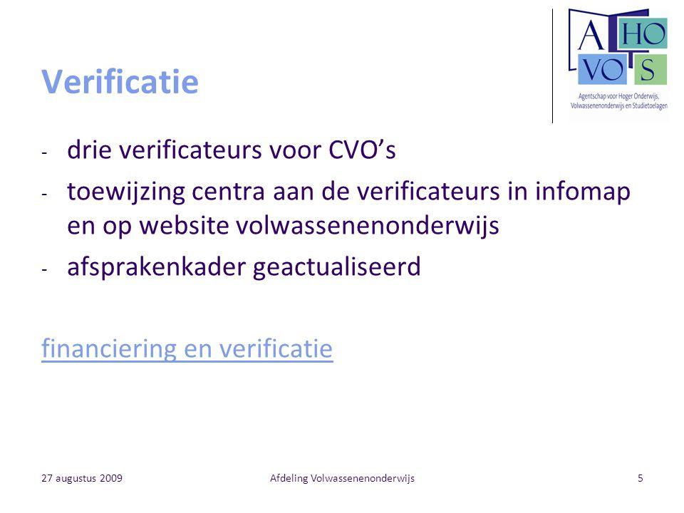 27 augustus 2009Afdeling Volwassenenonderwijs5 Verificatie - drie verificateurs voor CVO's - toewijzing centra aan de verificateurs in infomap en op w