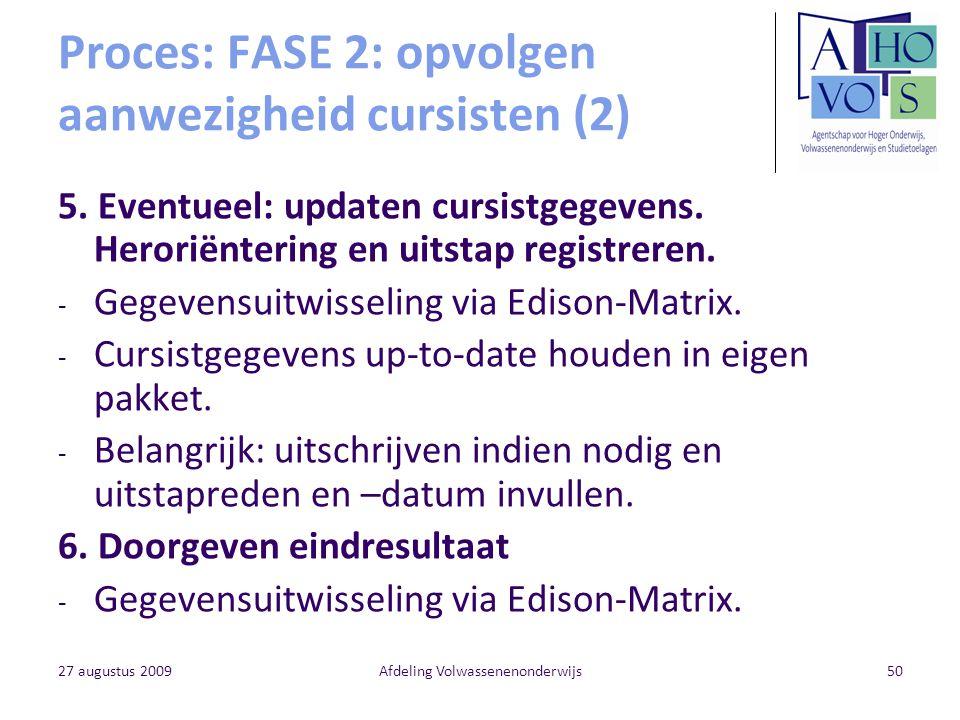 27 augustus 2009Afdeling Volwassenenonderwijs50 Proces: FASE 2: opvolgen aanwezigheid cursisten (2) 5. Eventueel: updaten cursistgegevens. Heroriënter