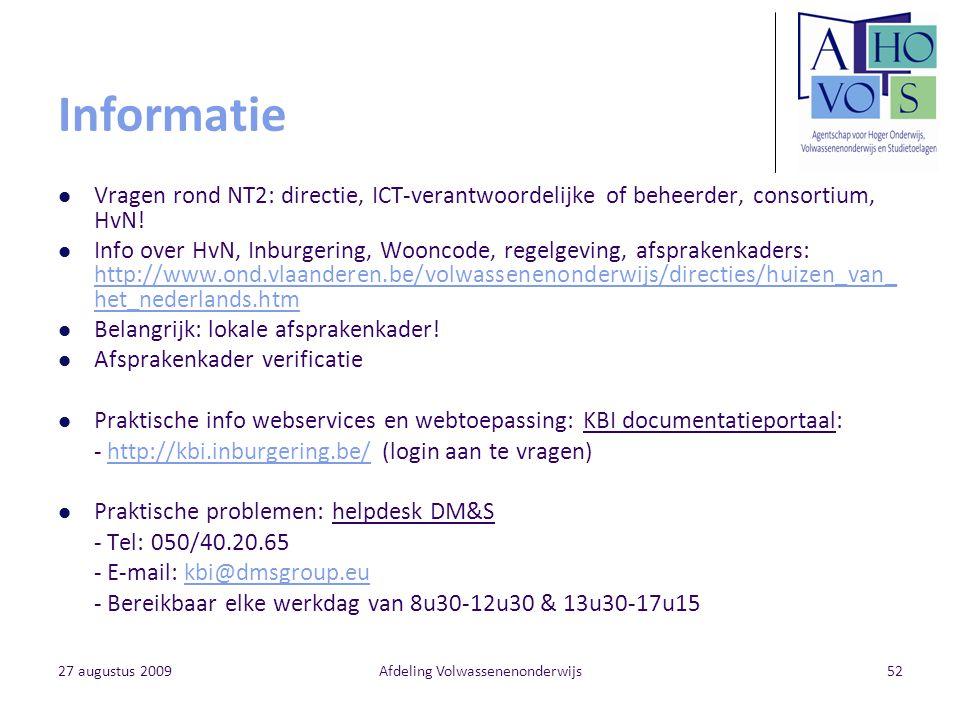 27 augustus 2009Afdeling Volwassenenonderwijs52 Informatie Vragen rond NT2: directie, ICT-verantwoordelijke of beheerder, consortium, HvN! Info over H