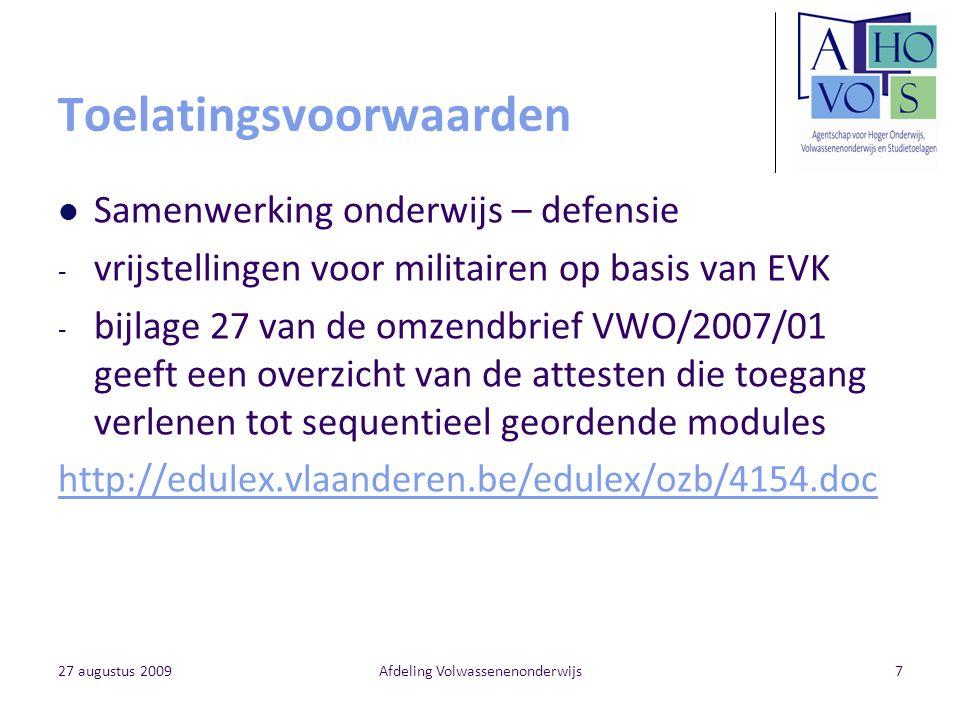 27 augustus 2009Afdeling Volwassenenonderwijs7 Toelatingsvoorwaarden Samenwerking onderwijs – defensie - vrijstellingen voor militairen op basis van E