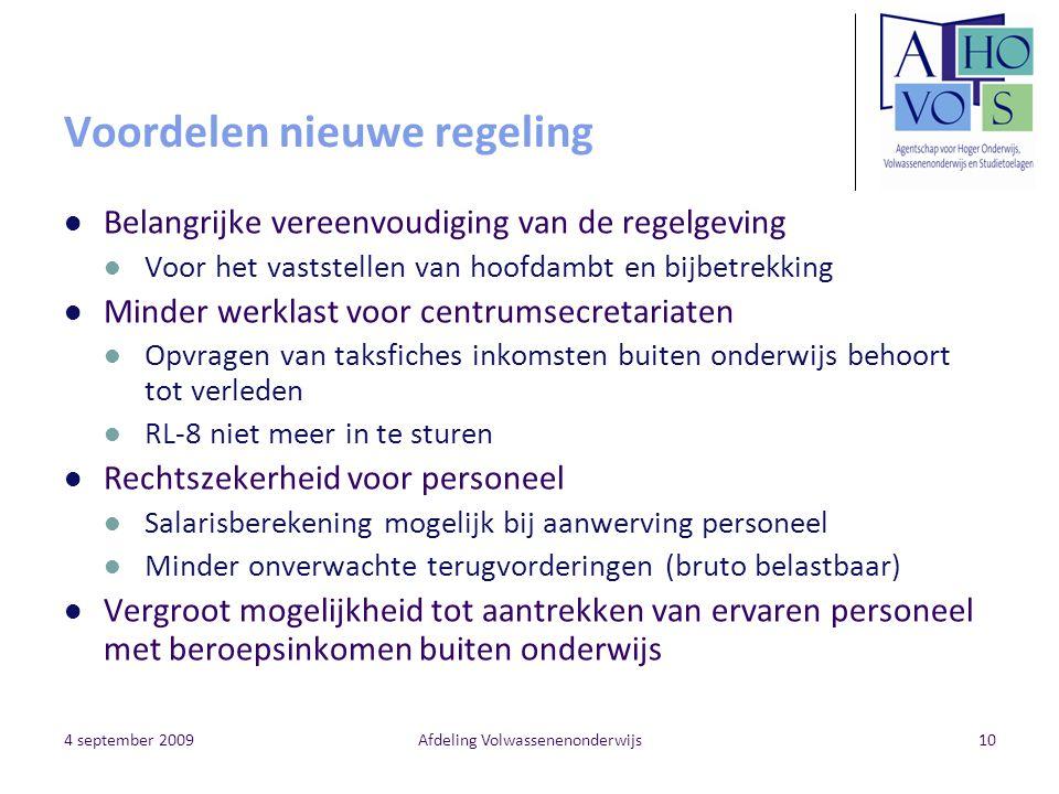 4 september 2009Afdeling Volwassenenonderwijs10 Voordelen nieuwe regeling Belangrijke vereenvoudiging van de regelgeving Voor het vaststellen van hoof