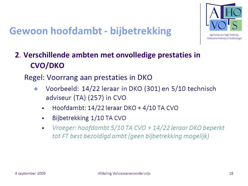 4 september 2009Afdeling Volwassenenonderwijs18 Gewoon hoofdambt - bijbetrekking 2. Verschillende ambten met onvolledige prestaties in CVO/DKO Regel: