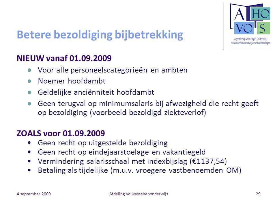4 september 2009Afdeling Volwassenenonderwijs29 Betere bezoldiging bijbetrekking NIEUW vanaf 01.09.2009 Voor alle personeelscategorieën en ambten Noem