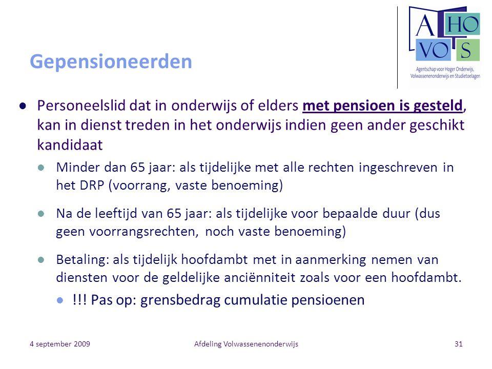 4 september 2009Afdeling Volwassenenonderwijs31 Gepensioneerden Personeelslid dat in onderwijs of elders met pensioen is gesteld, kan in dienst treden