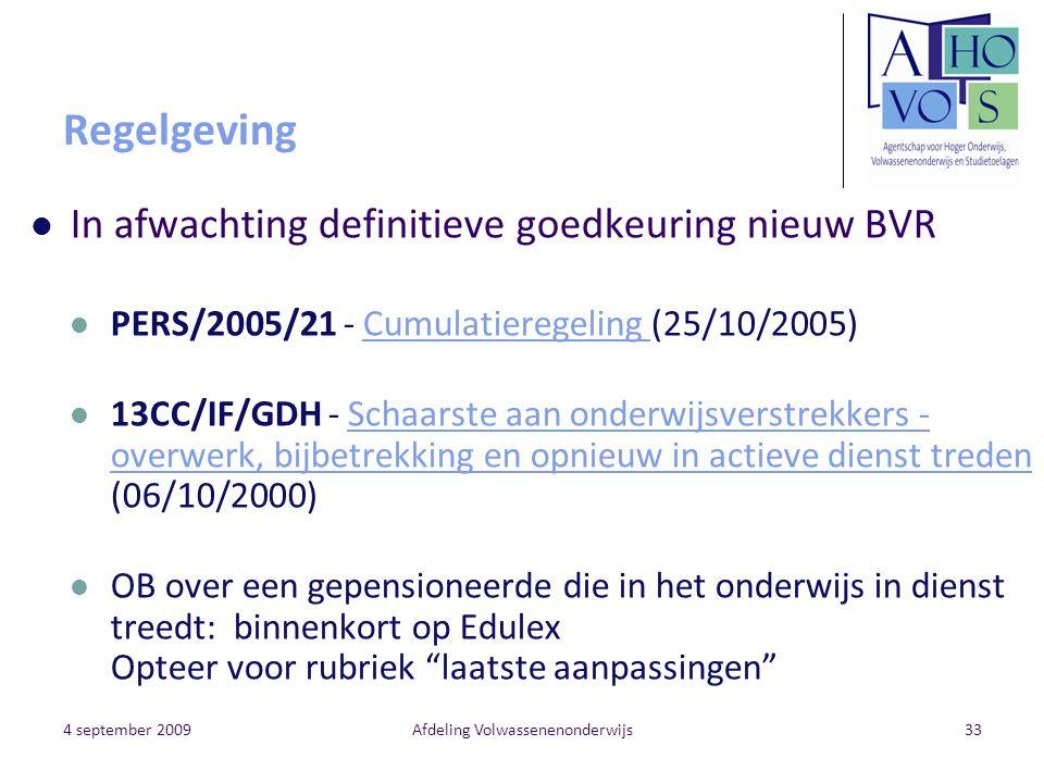 4 september 2009Afdeling Volwassenenonderwijs33 Regelgeving In afwachting definitieve goedkeuring nieuw BVR PERS/2005/21 - Cumulatieregeling (25/10/20