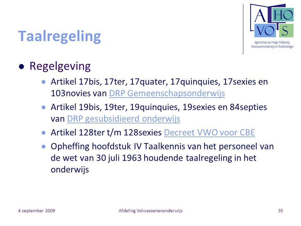 4 september 2009Afdeling Volwassenenonderwijs35 Taalregeling Regelgeving Artikel 17bis, 17ter, 17quater, 17quinquies, 17sexies en 103novies van DRP Ge