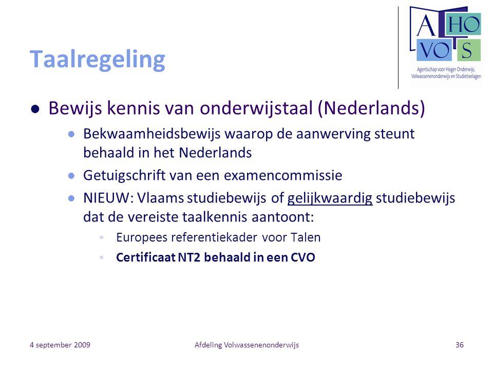 4 september 2009Afdeling Volwassenenonderwijs36 Taalregeling Bewijs kennis van onderwijstaal (Nederlands) Bekwaamheidsbewijs waarop de aanwerving steu