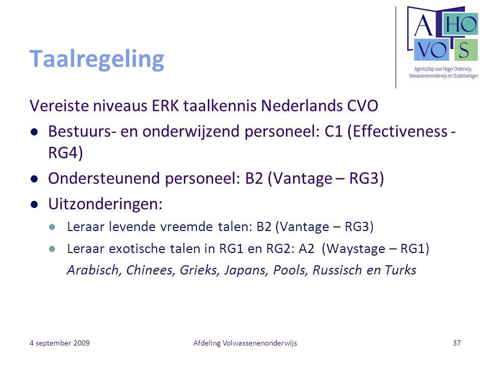 4 september 2009Afdeling Volwassenenonderwijs37 Taalregeling Vereiste niveaus ERK taalkennis Nederlands CVO Bestuurs- en onderwijzend personeel: C1 (E