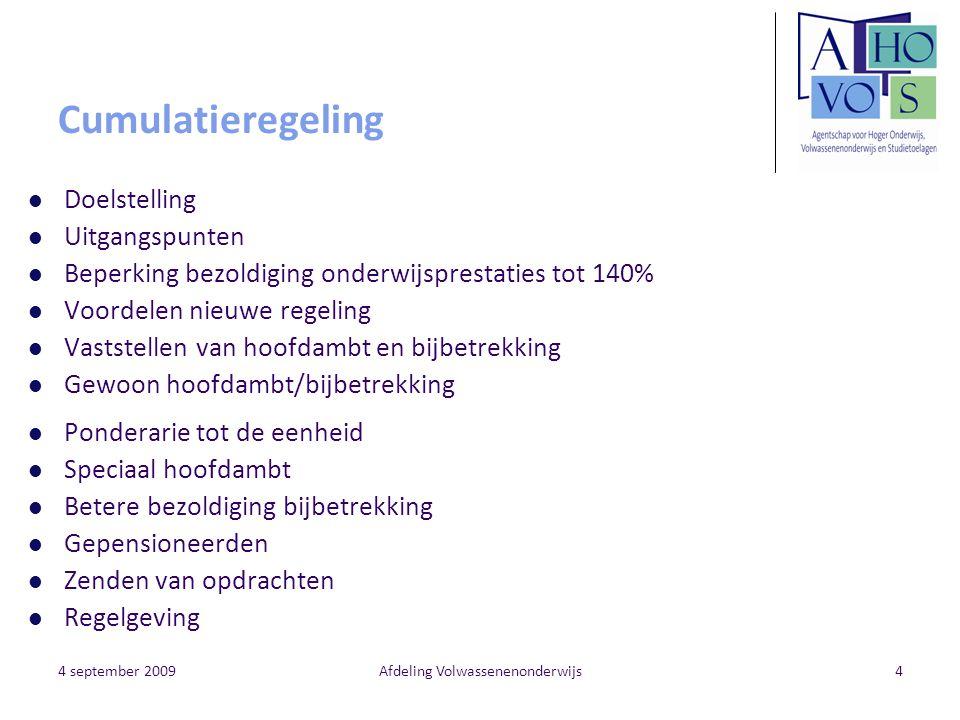 4 september 2009Afdeling Volwassenenonderwijs4 Cumulatieregeling Doelstelling Uitgangspunten Beperking bezoldiging onderwijsprestaties tot 140% Voorde