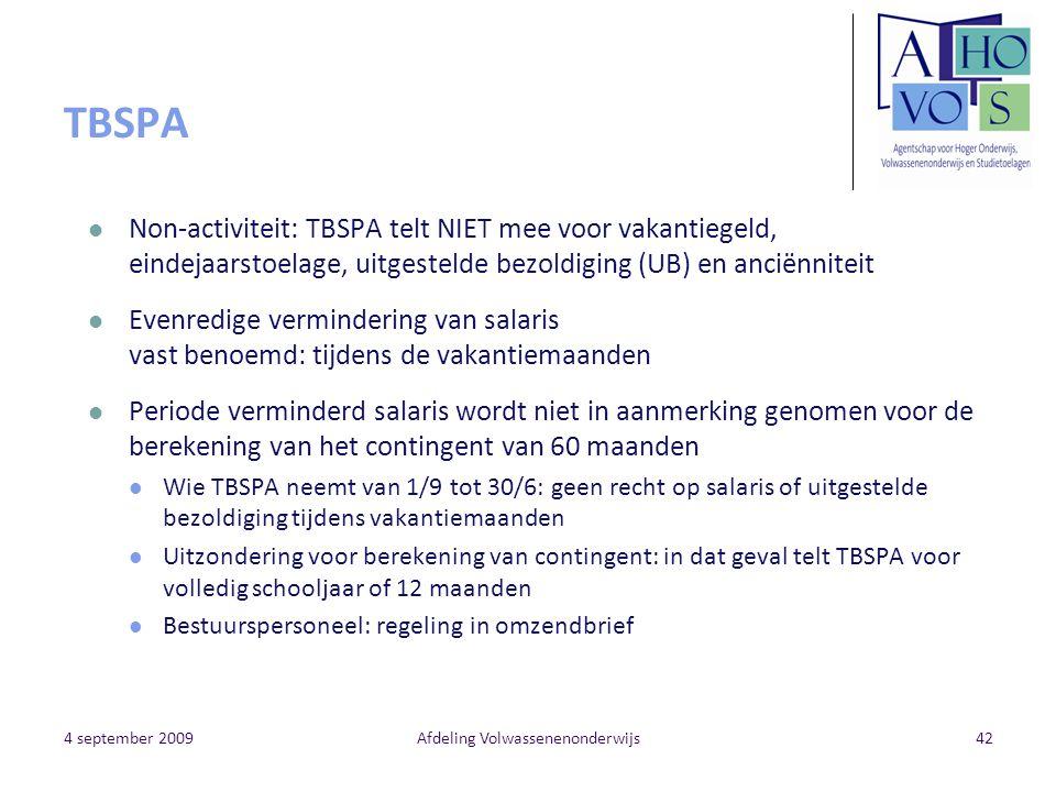 4 september 2009Afdeling Volwassenenonderwijs42 TBSPA Non-activiteit: TBSPA telt NIET mee voor vakantiegeld, eindejaarstoelage, uitgestelde bezoldigin