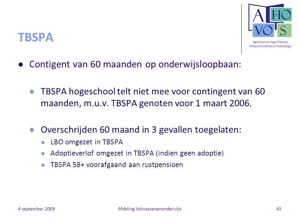 4 september 2009Afdeling Volwassenenonderwijs43 TBSPA Contigent van 60 maanden op onderwijsloopbaan: TBSPA hogeschool telt niet mee voor contingent va