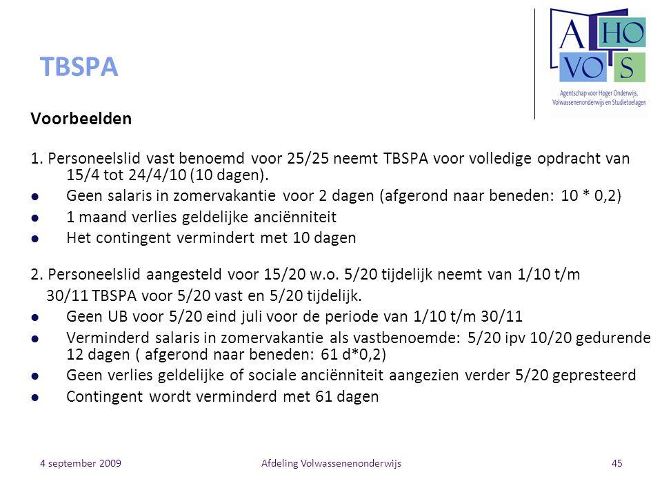 4 september 2009Afdeling Volwassenenonderwijs45 TBSPA Voorbeelden 1. Personeelslid vast benoemd voor 25/25 neemt TBSPA voor volledige opdracht van 15/