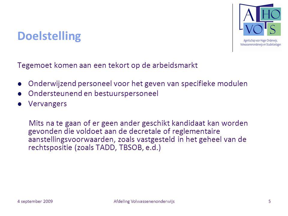 4 september 2009Afdeling Volwassenenonderwijs5 Doelstelling Tegemoet komen aan een tekort op de arbeidsmarkt Onderwijzend personeel voor het geven van