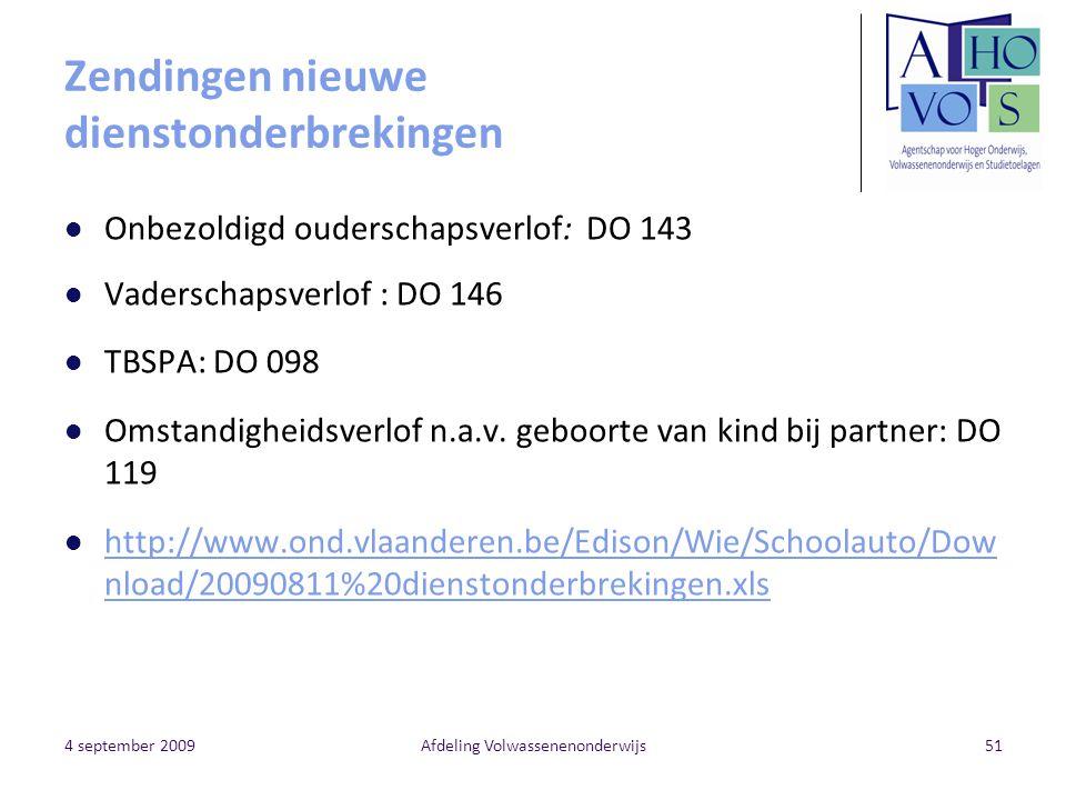 4 september 2009Afdeling Volwassenenonderwijs51 Zendingen nieuwe dienstonderbrekingen Onbezoldigd ouderschapsverlof: DO 143 Vaderschapsverlof : DO 146