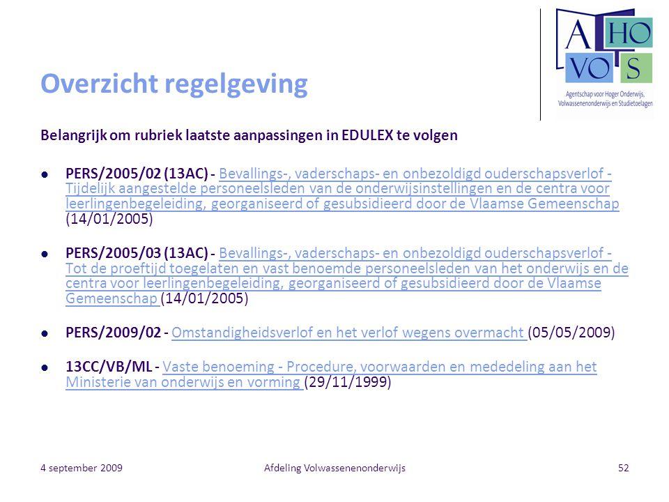 4 september 2009Afdeling Volwassenenonderwijs52 Overzicht regelgeving Belangrijk om rubriek laatste aanpassingen in EDULEX te volgen PERS/2005/02 (13A