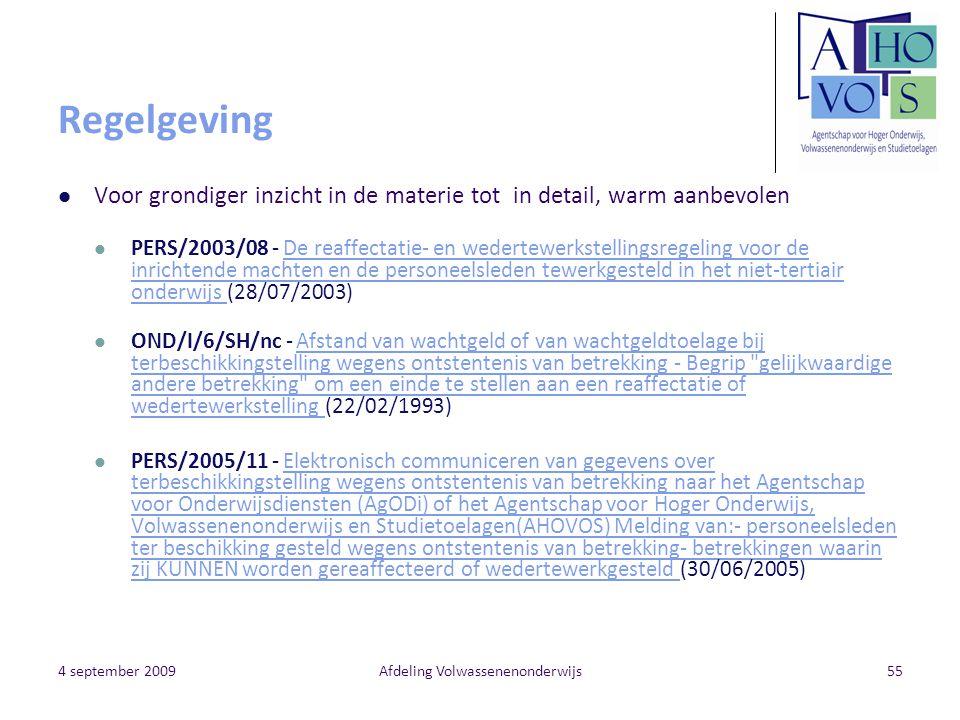 4 september 2009Afdeling Volwassenenonderwijs55 Regelgeving Voor grondiger inzicht in de materie tot in detail, warm aanbevolen PERS/2003/08 - De reaf