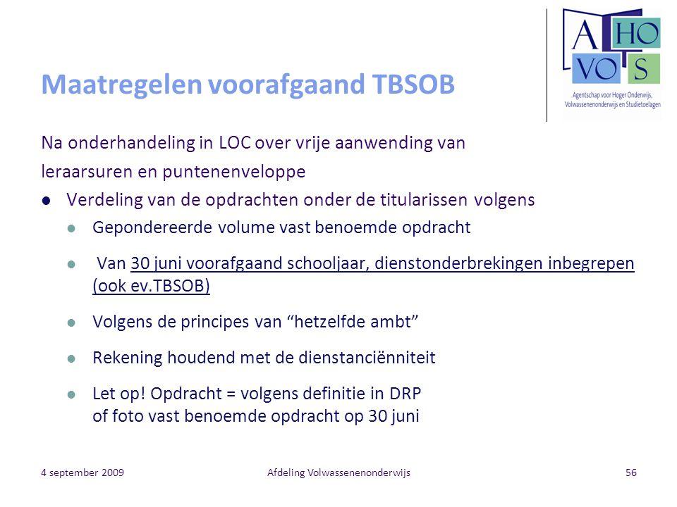 4 september 2009Afdeling Volwassenenonderwijs56 Maatregelen voorafgaand TBSOB Na onderhandeling in LOC over vrije aanwending van leraarsuren en punten