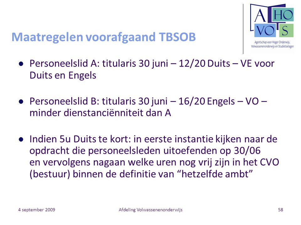 4 september 2009Afdeling Volwassenenonderwijs58 Maatregelen voorafgaand TBSOB Personeelslid A: titularis 30 juni – 12/20 Duits – VE voor Duits en Enge