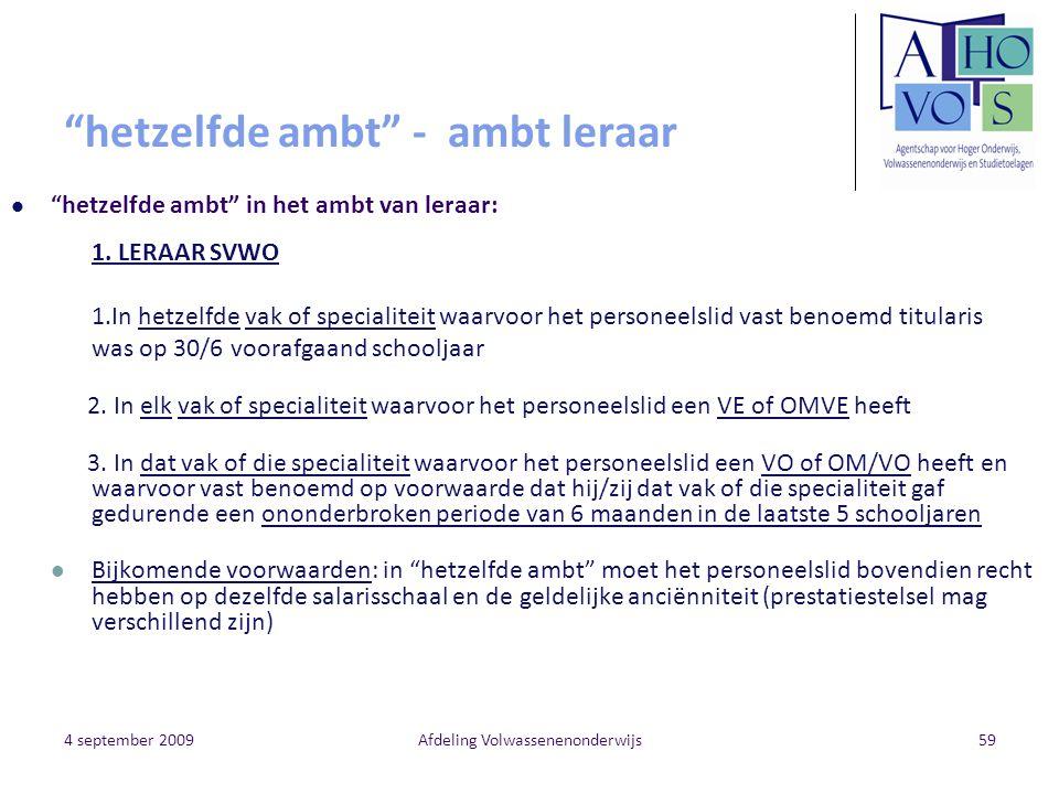 "4 september 2009Afdeling Volwassenenonderwijs59 ""hetzelfde ambt"" - ambt leraar "" hetzelfde ambt"" in het ambt van leraar: 1. LERAAR SVWO 1.In hetzelfde"