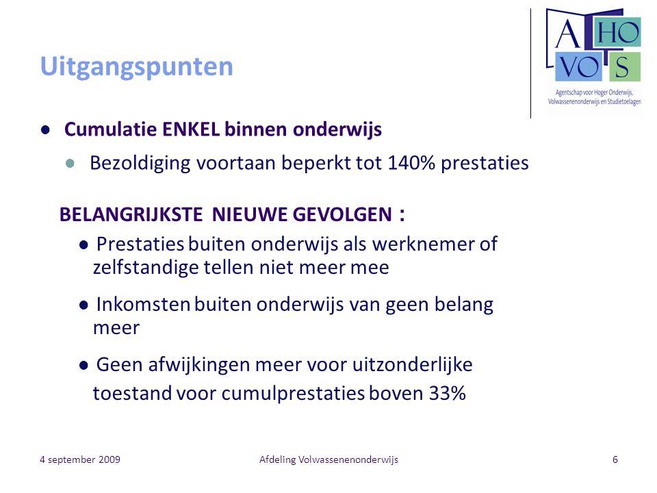 4 september 2009Afdeling Volwassenenonderwijs6 Uitgangspunten Cumulatie ENKEL binnen onderwijs Bezoldiging voortaan beperkt tot 140% prestaties BELANG