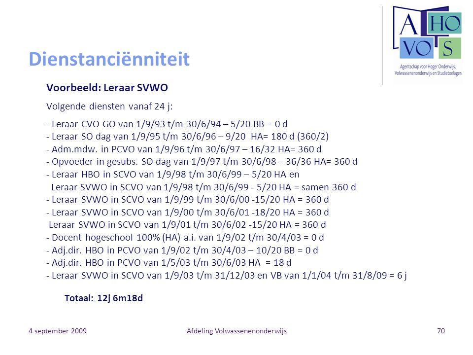 4 september 2009Afdeling Volwassenenonderwijs70 Dienstanciënniteit Voorbeeld: Leraar SVWO Volgende diensten vanaf 24 j: - Leraar CVO GO van 1/9/93 t/m