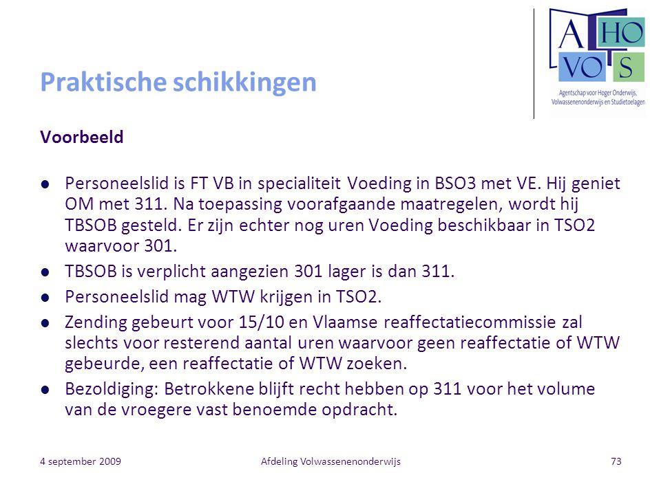 4 september 2009Afdeling Volwassenenonderwijs73 Praktische schikkingen Voorbeeld Personeelslid is FT VB in specialiteit Voeding in BSO3 met VE. Hij ge
